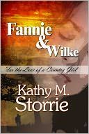 My book cover for my first novel called FANNIE & WILKE:For the Love of a Country Girl. It's a 1896 Appalachia love story of my grandparents who lived in Red Bird, Kentucky. Fannie's parents wouldn't let her court Wilke until she was older but something happens that changes their mind.