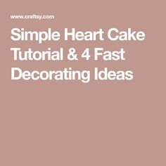 Simple Heart Cake Tutorial & 4 Fast Decorating Ideas