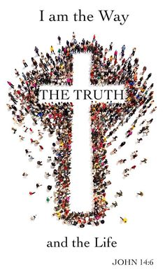 """Jesus *said to him, """"I am the way, and the truth, and the life; no one comes to the Father but through Me. - John 14:6"""