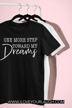 One More Step Toward My Dreams. We all have a dream inside of us, some people just choose to chase it harder than others. If you're that person or know a person who will never give up on their dreams, encourage their journey by buying them our One More Step Toward My Dreams T-Shirt. #DREAMS #iloveyourlaugh #inspiired Funny Shirt Sayings, Shirts With Sayings, Funny Shirts, Cool T Shirts, Chasing Dreams, Change Management, Organize Your Life, Make A Person, One More Step