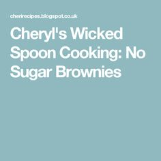 Cheryl's Wicked Spoon Cooking: No Sugar Brownies