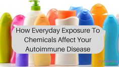 Our immune system is designed to protect us from foreign substances that attempt to enter the body and disrupt function. So how does it react to the profusion of chemicals we are now exposed to in our environment on a daily basis, and what does it mean for those of us with autoimmune disease?