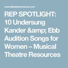 REP SPOTLIGHT: 10 Undersung Kander & Ebb Audition Songs for Women – Musical Theatre Resources