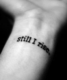 Literary Tattoos: 'Still I Rise' The post Literary Tattoos: 'Still I Rise' appeared first on Best Tattoos. Unique Tattoos, New Tattoos, Small Tattoos, Tattoos For Guys, Meaningful Tattoos For Girls, Wrist Tattoos, Sleeve Tattoos, Tatoos, Still I Rise Tattoo