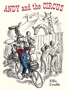 Andy and the Circus by Ellis Credle. Andy starts out on his bicycle to find a job at the circus but runs into complications on the way. Release date, spring 2018.