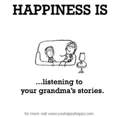 Happiness is, listening to your grandma's stories. - You Happy, I Happy