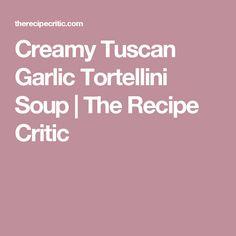 Creamy Tuscan Garlic Tortellini Soup | The Recipe Critic