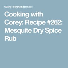 Cooking with Corey: Recipe #262: Mesquite Dry Spice Rub