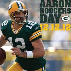 Aaron Rodgers Day in Wisconsin  - 12/12/12  It is Great to live in Wisconsin!  Go Pack Go!!
