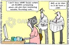 'I don't know what social workers are ALWAYS complaining about...we give them interesting valuable, rewarding work...' by Fran