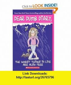 The Worst Things In Life Are Also Free (Turtleback School  Library Binding Edition) (Dear Dumb Diary (Prebound)) (9780606146289) Jim Benton , ISBN-10: 0606146288  , ISBN-13: 978-0606146289 ,  , tutorials , pdf , ebook , torrent , downloads , rapidshare , filesonic , hotfile , megaupload , fileserve