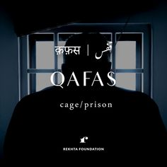 Qafas- where is your cage? what is the prison? where is the kingdom of bricks and bars behind which you stand? who is the warden of your prison? when will you stop turning from the open door?