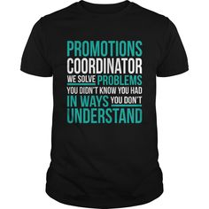 Promotions Coordinator We Solve Problems You Didn't Know You Had You Don't T-Shirt, Hoodie Promotions Coordinator