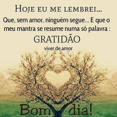 """""""Hoje eu me lembrei... Que,sem Amor,ninguém segue... E que o meu mantra se resume numa só palavra:   Gratidão!"""" Bom dia!   #Gratidão #viverdeamor#amor #fe#amor#23deabril #luz#oração#Deus#vida#Feliz #alegria #domingo #prece #finaldesemana #repost #regram #sonhos  #espiritualidade#Bomdia"""