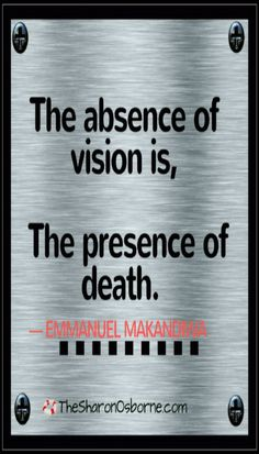 Quote – The absence of vision is, The presence of death. — EMMANUEL MAKANDIWA / #TheSharonOsborne