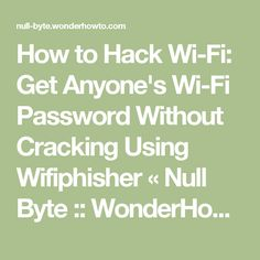 How to Hack Wi-Fi: Get Anyone's Wi-Fi Password Without Cracking Using Wifiphisher « Null Byte :: WonderHowTo