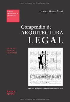 Compendio de arquitectura legal : derecho profesional y valoraciones inmobiliarias / Federico García Erviti ; prólogo, Santiago Fernández Pirla ; edición, Jorge Sainz