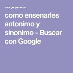 como ensenarles antonimo y sinonimo - Buscar con Google