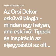 Az Orsi Dekor esküvői blogja - minden egy helyen, ami esküvő! Tippek és inspiráció az eljegyzéstől az oltárig. Kérdezz bátran, segítünk! Minden, Math Equations, Blog, Blogging