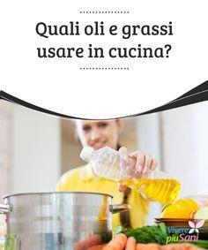 Quali #oli e grassi usare in cucina?   In #cucina si fa un continuo uso di oli e #grassi, ma quali sono i #migliori?