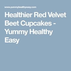 Healthier Red Velvet Beet Cupcakes - Yummy Healthy Easy