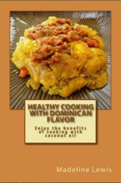 Enjoy cooking easy Caribbean  foods without guilty feelings of delightful recipes. Order now your personal cookbook  Healthy cooking with Dominican flavors at amazon by Madeline Lewis