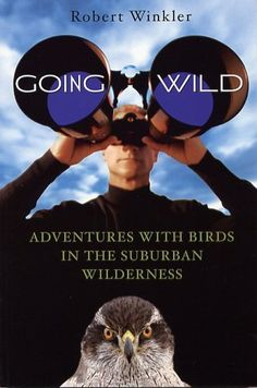 Going Wild: Adventures with Birds in the Suburban Wilderness: Robert Winkler: 9780792261681: Amazon.com: Books