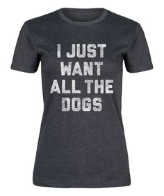 Take a look at this Cotton Jungle Heather Charcoal 'I Just Want All The Dogs' Fitted Tee today!