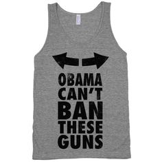 Obama Can't Ban These Guns. Flaunt your biceps of mass destruction with this Obama Can't Ban These Guns tank!