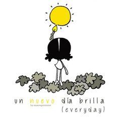 Cada día te pintaré un sol. Cada día quiero estamparte un sonrisa,. Tejer un abrazo (mis brazos con los tuyos). Cada día, everyday, egunero... Eeeeegunon mundo