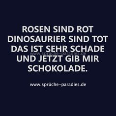 Rosen sind rot Dinosaurier sind tot das ist sehr schade und jetzt gib mir Schoko… Roses are red Dinosaurs are dead that's a pity and now give me chocolate. Funny Gags, Funny Memes, Jokes, Funny As Hell, Funny Cute, Disrespect Quotes, Short Messages, Better Life, Quotations