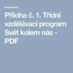 Příloha č. 1. Třídní vzdělávací program Svět kolem nás - PDF Program, Nasa, Teacher, How To Plan, Montessori, Projects, Literatura, Professor, Blue Prints