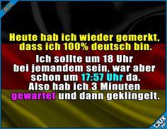 typisch deutsch ist, wenn du um 18 Uhr da sein musst, aber um 17:45 schon längst da bist