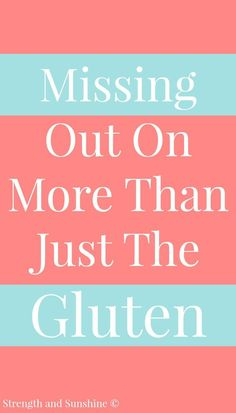 Missing Out On More Than Just The Gluten | Strength and Sunshine @RebeccaGF666 The diagnosis of celiac disease or other food allergies comes with another hidden cost that isn't always thought about or understood right away. You end up missing out on more