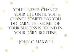 you'll never change your life until you change something you do daily. the secret of your success is found in your daily routine