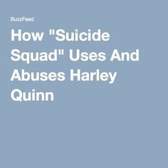 """How """"Suicide Squad"""" Uses And Abuses Harley Quinn"""