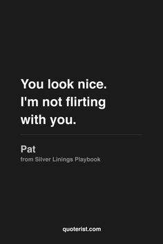 """You look nice. I'm not flirting with you."" #silverliningsplaybook #moviequotes #movies #quotes"