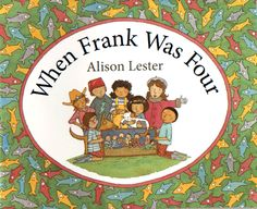 When Frank was Four by Alison Lester; a counting book by age that appeals to young children and beginner readers
