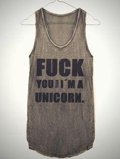 Fuck you, i'm a unicorn