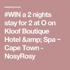 O on Kloof Boutique Hotel & Spa ~ Cape Town - Info South Africa ~ Nosy Rosy Spa Offers, Stay The Night, Hotel Spa, Cape Town, Catering, Competition, Amp, Boutique, Boutiques