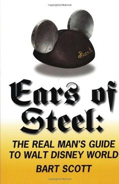 Ears of Steel: The Real Man's Guide to Walt Disney World by Bart Scott,    I need to order!!!!