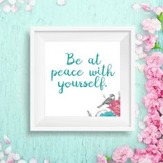 """Be at peace with yourself"" Printable Printable Wall Art, Printables, Peace, Home Decor, Decoration Home, Room Decor, Print Templates, Room, Interior Decorating"