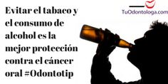 Evitar el consumo de tabaco y alcohol es la mejor protección contra el cáncer oral #Odontotip