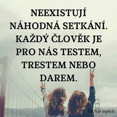 Nejsou náhodná setkání Jokes Quotes, Life Quotes, Words Can Hurt, Motivational Quotes, Inspirational Quotes, English Quotes, Quote Of The Day, Wise Words, Favorite Quotes