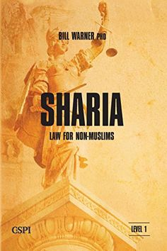 Scientific analysys of Islam and the actions of muslims in Europe: Sharia Law for Non-Muslims (A Taste of Islam) by Bill Warner