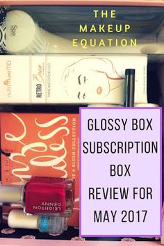 The Makeup Equation: GlossyBox Subscription Box Review May 2017 With Coupons Inside