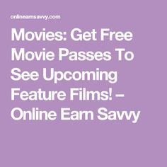 Movies: Get Free Movie Passes To See Upcoming Feature Films! – Online Earn Savvy