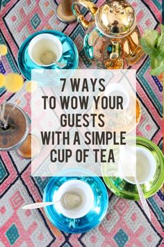 7 ways to wow your guests with a simple vup of tea. :-) ~ETS #ilovetea