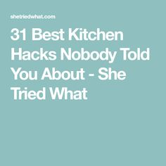 31 Best Kitchen Hacks Nobody Told You About - She Tried What
