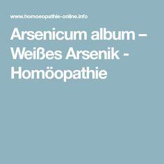 Arsenicum album – Weißes Arsenik - Homöopathie